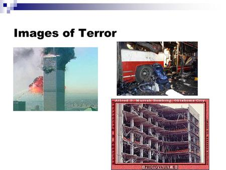 Images of Terror. Terrorism and Globalization Globalization I Targets -- autocratic state, colonial state Methods: assassination Globalization II Targets.