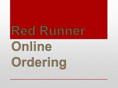 To place an online order with Red Runner go to: https://ccmobile.fs.cornell.edu:4778/ccweb/Login.aspx https://ccmobile.fs.cornell.edu:4778/ccweb/Login.aspx.