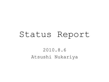 Status Report 2010.8.6 Atsushi Nukariya. FPGA training course ・ I solved 15 problems which are proposed by Uchida-san. ・ I used above circuit board. FPGA.