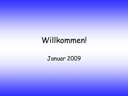 Willkommen! Januar 2009. 1. How many native speakers of German are there? A)10,000,000 B)105,000,000 C)110,000,000 D)200,000,000 Do you know in which.
