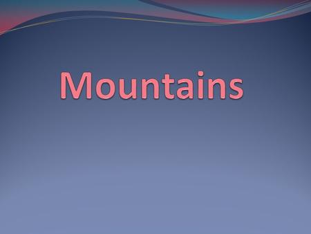 Mountain - a form of relief, raised above the plains with height difference (from a few meters to several kilometers).