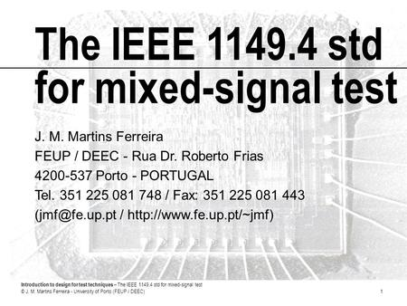 Introduction to design for test techniques – The IEEE 1149.4 std for mixed-signal test © J. M. Martins Ferreira - University of Porto (FEUP / DEEC)1 The.