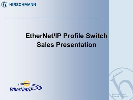 Automation and Network Solutions EtherNet/IP Profile Switch Sales Presentation.