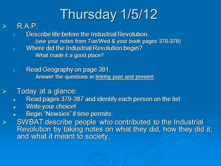 Thursday 1/5/12  R.A.P. 1. Describe life before the Industrial Revolution. 1.(use your notes from Tue/Wed & your book pages 376-378) 2. Where did the.