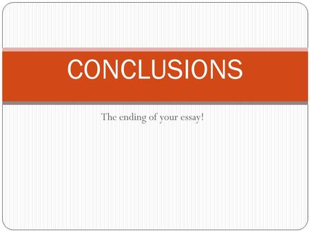 The ending of your essay! CONCLUSIONS. Conclusions are often the most difficult part of an essay to write, and many writers feel that they have nothing.