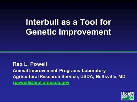 2003 Rex L. Powell Animal Improvement Programs Laboratory Agricultural Research Service, USDA, Beltsville, MD Interbull as a Tool.