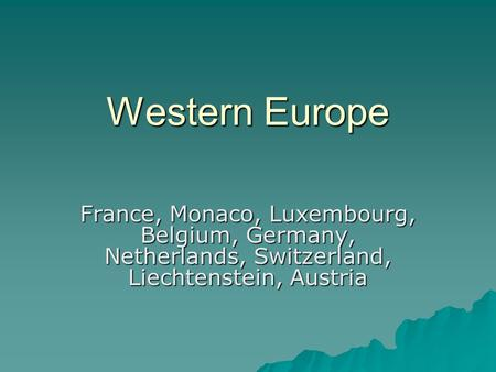 Western Europe France, Monaco, Luxembourg, Belgium, Germany, Netherlands, Switzerland, Liechtenstein, Austria.