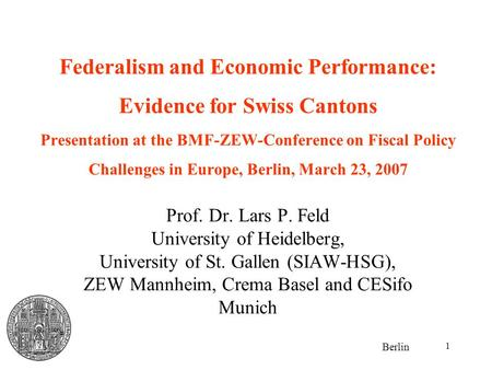 1 Federalism and Economic Performance: Evidence for Swiss Cantons Presentation at the BMF-ZEW-Conference on Fiscal Policy Challenges in Europe, Berlin,