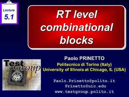 RT level combinational blocks Paolo PRINETTO Politecnico di Torino (Italy) University of Illinois at Chicago, IL (USA)