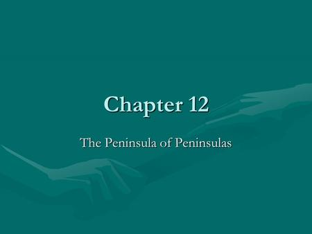 Chapter 12 The Peninsula of Peninsulas. Peninsulas and Islands A peninsula is a piece of land that is bordered on three sides by water.A peninsula is.