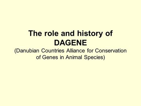 The role and history of DAGENE (Danubian Countries Alliance for Conservation of Genes in Animal Species)