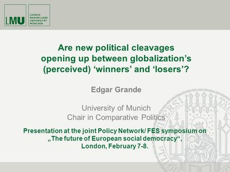 Are new political cleavages opening up between globalization's (perceived) 'winners' and 'losers'? Edgar Grande University of Munich Chair in Comparative.
