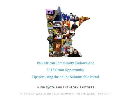 Pan African Community Endowment 2015 Grant Opportunity Tips for using the online Submittable Portal.