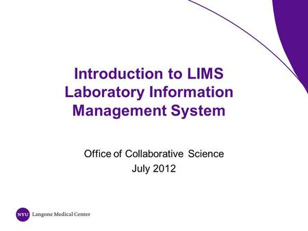 Introduction to LIMS Laboratory Information Management System Office of Collaborative Science July 2012.