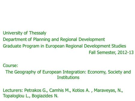 University of Thessaly Department of Planning and Regional Development Graduate Program in European Regional Development Studies Fall Semester, 2012-13.
