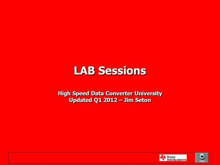 LAB Sessions High Speed Data Converter University Updated Q1 2012 – Jim Seton LAB Sessions High Speed Data Converter University Updated Q1 2012 – Jim Seton.