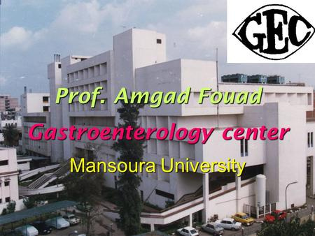 Prof. Amgad Fouad Gastroenterology center Mansoura University.
