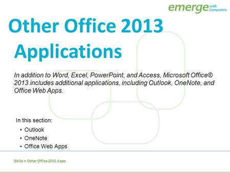 In addition to Word, Excel, PowerPoint, and Access, Microsoft Office® 2013 includes additional applications, including Outlook, OneNote, and Office Web.