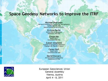 Space Geodesy Networks to Improve the ITRF Michael Pearlman Harvard-Smithsonian Center for Astrophysics Cambridge MA USA Erricos.