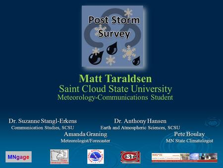 Amanda Graning Meteorologist/Forecaster Matt Taraldsen Matt Taraldsen Saint Cloud State University Meteorology-Communications Student Pete Boulay MN State.