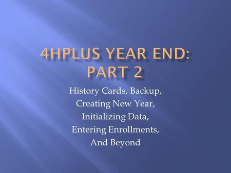 History Cards, Backup, Creating New Year, Initializing Data, Entering Enrollments, And Beyond.