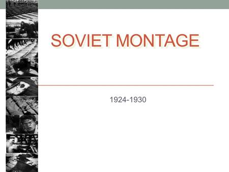 SOVIET MONTAGE 1924-1930. Soviet Cinema in the 1920s Vibrant film culture following the Russian Revolution Lenin: cinema would be the most important of.