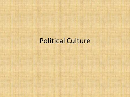 Political Culture. Three levels of Political Culture 1. The political system - how people view the values and organizations that comprise the political.