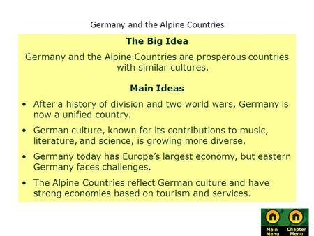 Germany and the Alpine Countries The Big Idea Germany and the Alpine Countries are prosperous countries with similar cultures. Main Ideas After a history.