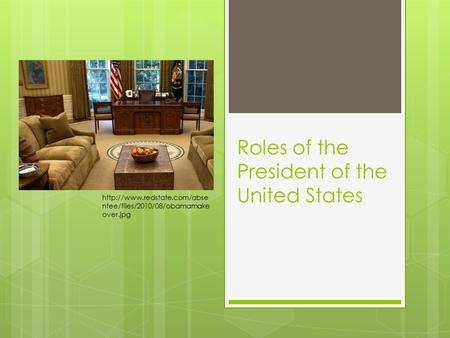 Roles of the President of the United States  ntee/files/2010/08/obamamake over.jpg.