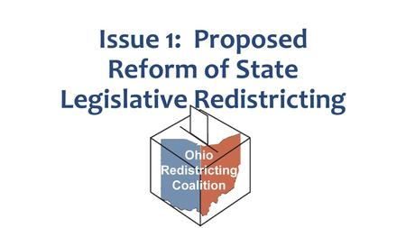 Issue 1: Proposed Reform of State Legislative Redistricting.