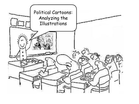 Political Cartoons: Analyzing the Illustrations. Objective The student will be able to analyze political cartoons.