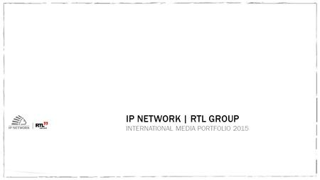 IP NETWORK | RTL GROUP INTERNATIONAL <strong>MEDIA</strong> PORTFOLIO 2015.