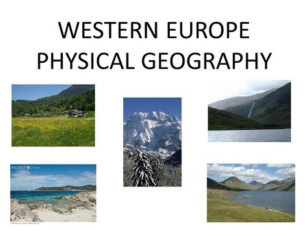 WESTERN EUROPE PHYSICAL GEOGRAPHY. PENINSULA OF PENINSULAS HOW DID THIS GEOGRAPHY ALLOW BRITAIN TO PRACTICALLY RULE THE WORLD AT ONE TIME?