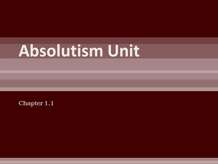 Absolutism Unit Chapter 1.1.