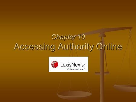 Chapter 10 Accessing Authority Online. Signing On In a law office, your client is charged from the moment you sign on!