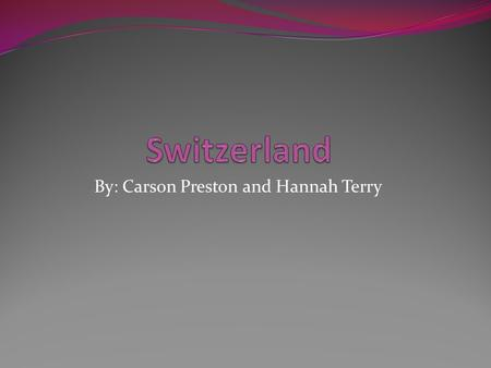 By: Carson Preston and Hannah Terry. Capital ….. Berne is the capital of Switzerland.