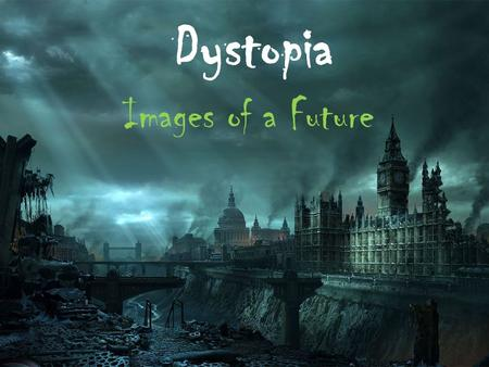 Dystopia Images of a Future. Dystopia Defined A futuristic, imagined world with oppressive societal control and illusion of a perfect society - maintained.