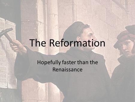 The Reformation Hopefully faster than the Renaissance.