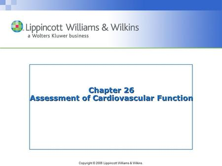 Copyright © 2008 Lippincott Williams & Wilkins. Chapter 26 Assessment of Cardiovascular Function.