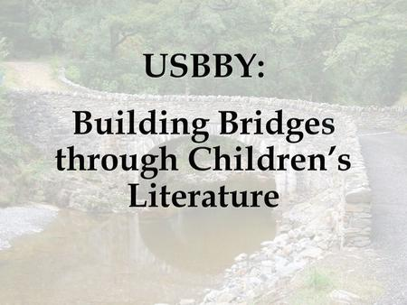 Who are we? USBBY: Our Mission Explore and promote reading materials of literary merit created around the world for young people.