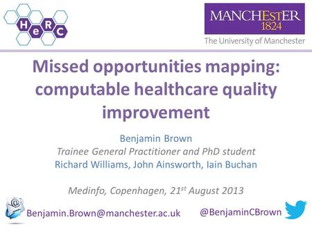 Missed opportunities mapping: computable healthcare quality improvement Benjamin Brown Trainee General Practitioner and PhD student Richard Williams, John.