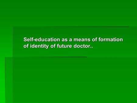 Self-<strong>education</strong> as <strong>a</strong> means of formation of identity of future doctor..