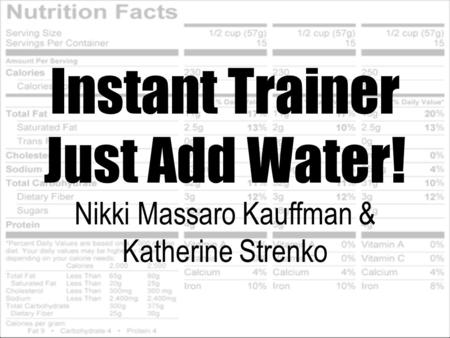 Instant Trainer Just Add Water! Nikki Massaro Kauffman & Katherine Strenko.