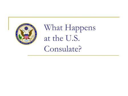 What Happens at the U.S. Consulate?