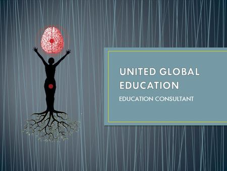 EDUCATION CONSULTANT. About Us United Global Education is a new division of a 50 years old global conglomerate established in Bicycle Manufacturing and.