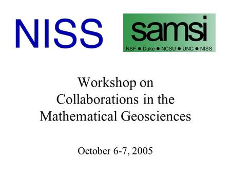 Workshop on Collaborations in the Mathematical Geosciences October 6-7, 2005.