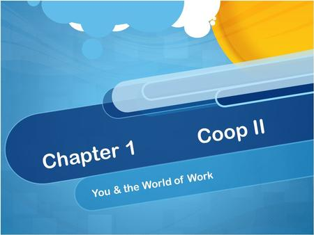 Chapter 1Coop II You & the World of Work. Chapter 1.1 Exploring the World of Work TODAY'S PLAN Journal Time DiscussionLecture Recap/Recall Prompt.