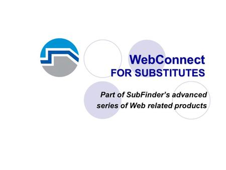 WebConnect FOR SUBSTITUTES Part of SubFinder's advanced series of Web related products.