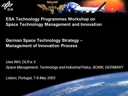 ESA Technology Programmes Workshop on Space Technology Management and Innovation German Space Technology Strategy – Management of Innovation Process Uwe.
