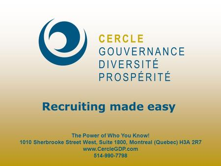 Recruiting made easy The Power of Who You Know! 1010 Sherbrooke Street West, Suite 1800, Montreal (Quebec) H3A 2R7 www.CercleGDP.com 514-990-7798.